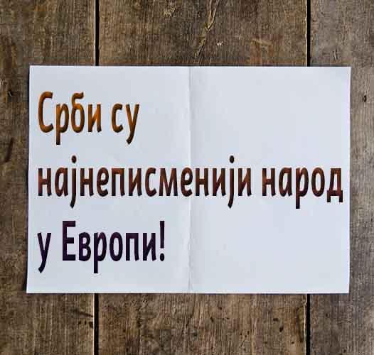 Srbi su najnepismeniji narod u Evropi!